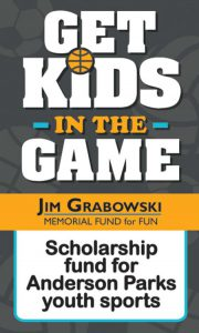 get kids in the game with grabowski logo. scholarship fund for anderson parks programs and leagues